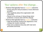 your actions after the change