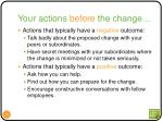 your actions before the change