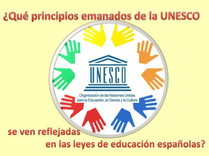 ¿Qué principios emanados de la UNESCO