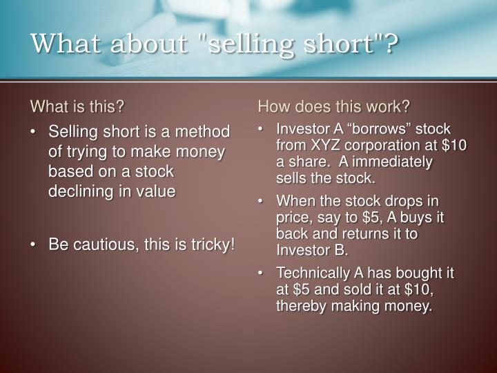 """What about """"selling short""""?"""