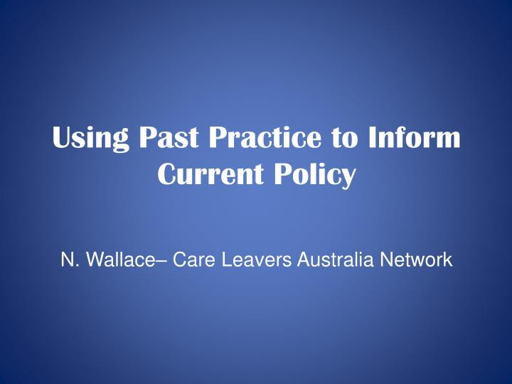 Using past practice to inform current policy n wallace care leavers australia network