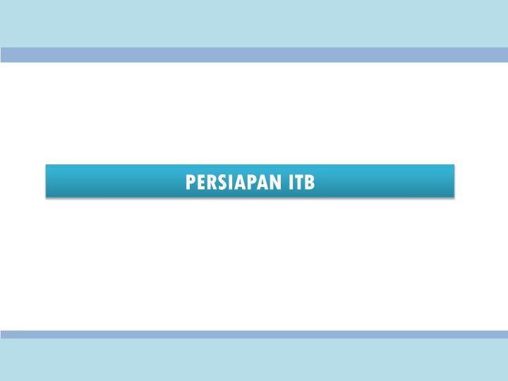 PERSIAPAN ITB