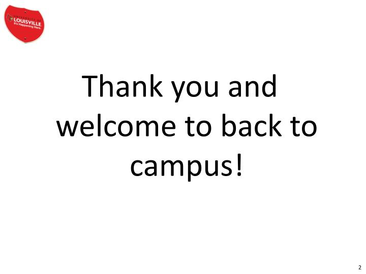 Thank you and welcome to back to campus!