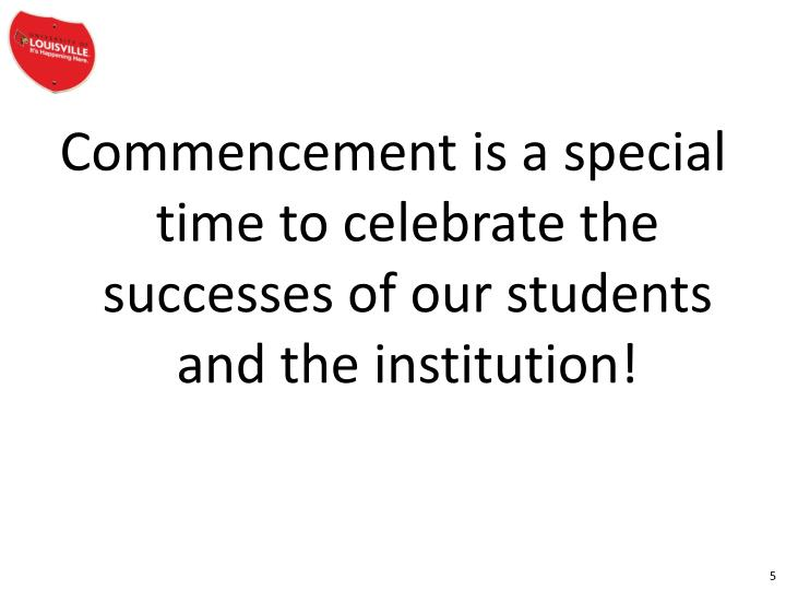 Commencement is a special time to celebrate the successes of our students and the institution!