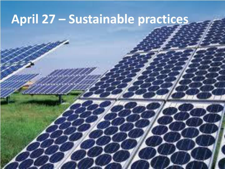 April 27 – Sustainable practices