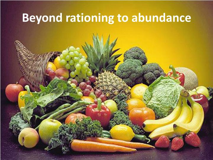 Beyond rationing to abundance
