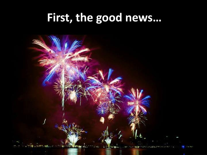 First, the good news…