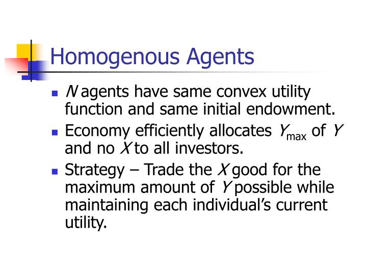 Homogenous Agents