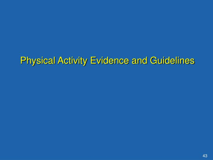 Physical Activity Evidence and Guidelines