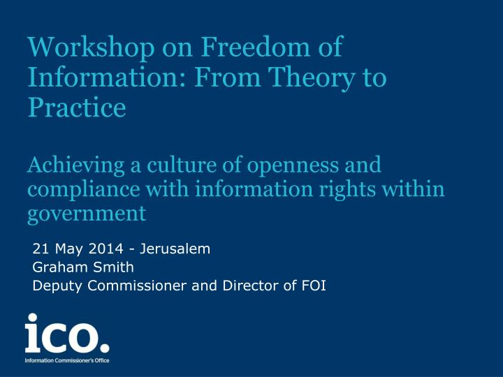 21 may 2014 jerusalem graham smith deputy commissioner and director of foi