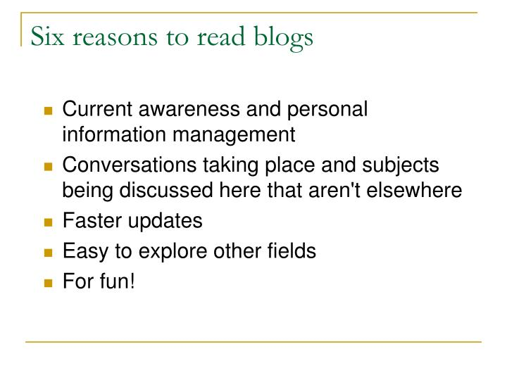 Six reasons to read blogs