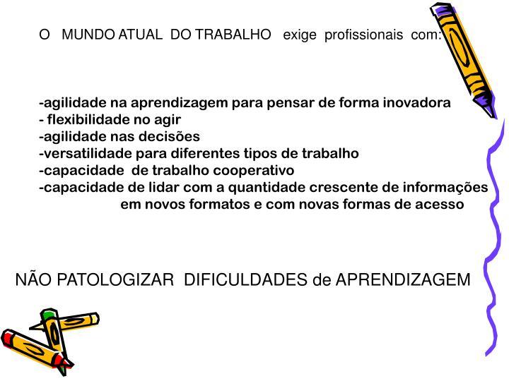 O   MUNDO ATUAL  DO TRABALHO   exige  profissionais  com: