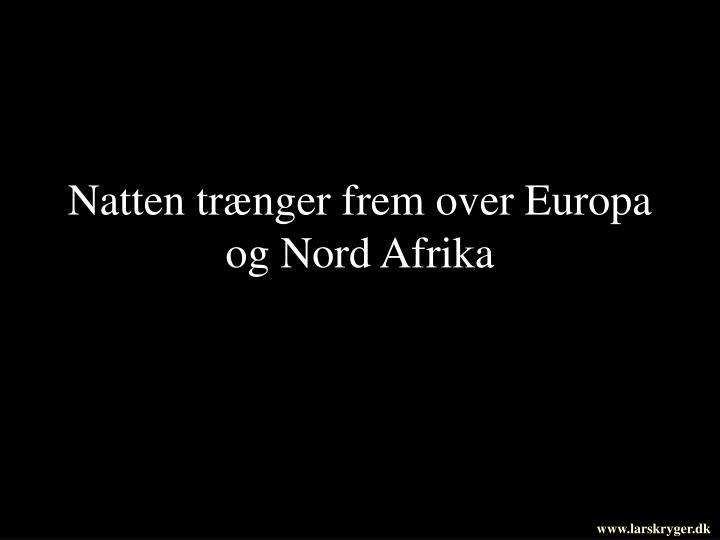 Natten trænger frem over Europa og Nord Afrika