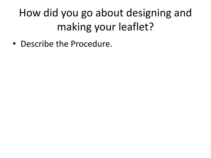 How did you go about designing and making your leaflet?