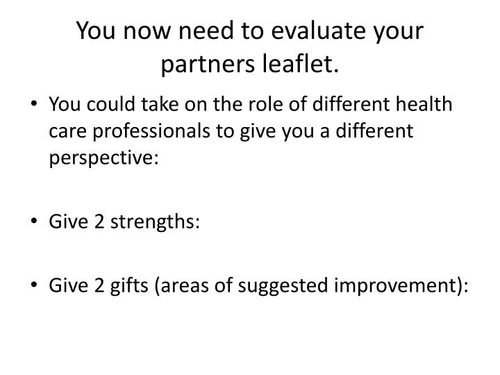 You now need to evaluate your partners leaflet.