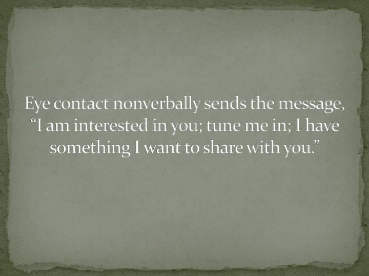 """Eye contact nonverbally sends the message, """"I am interested in you"""