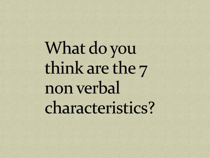 What do you think are the 7 non verbal characteristics?