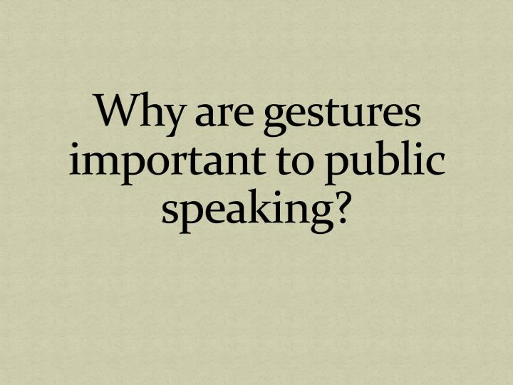 Why are gestures important to public speaking?