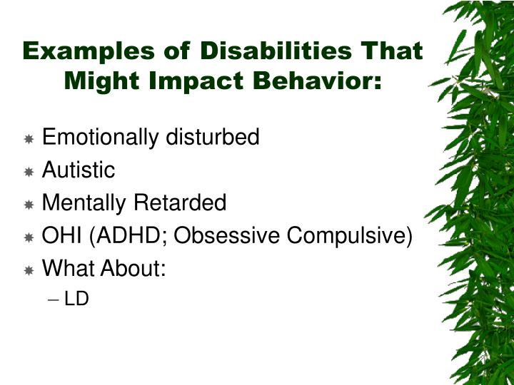 Examples of Disabilities That Might Impact Behavior: