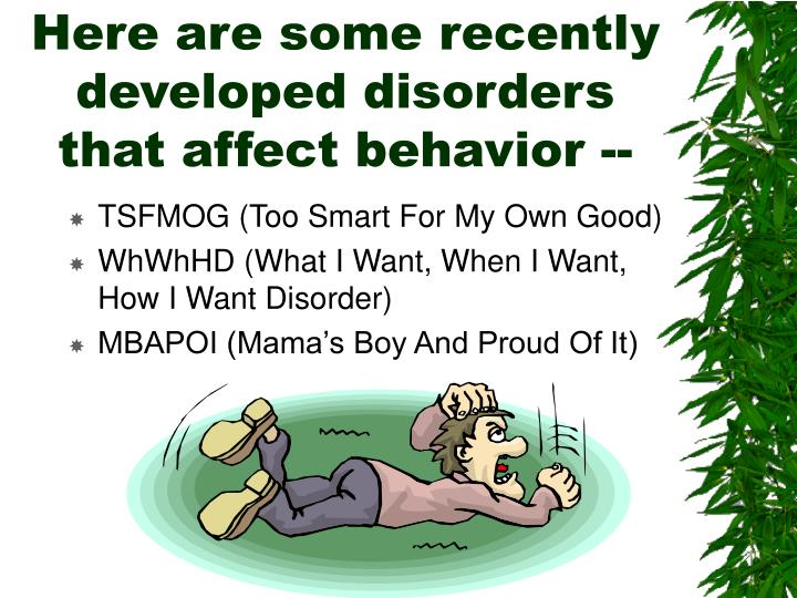 Here are some recently developed disorders that affect behavior --