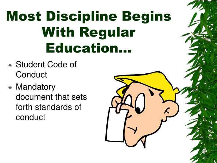 Most Discipline Begins With Regular Education…