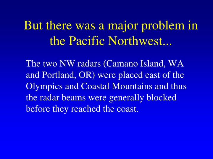 But there was a major problem in the Pacific Northwest...