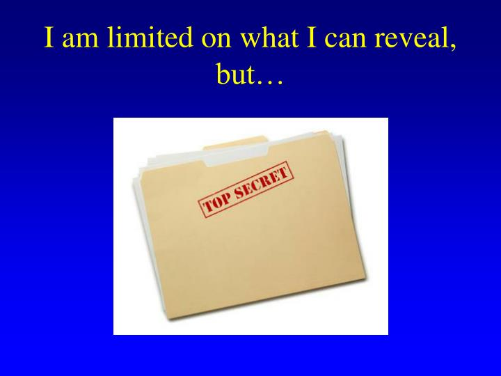 I am limited on what I can reveal, but…