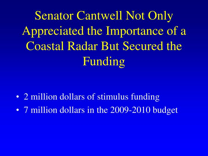 Senator Cantwell Not Only Appreciated the Importance of a Coastal Radar But Secured the Funding