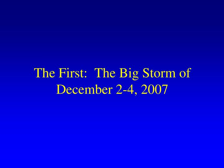 The First:  The Big Storm of December 2-4, 2007