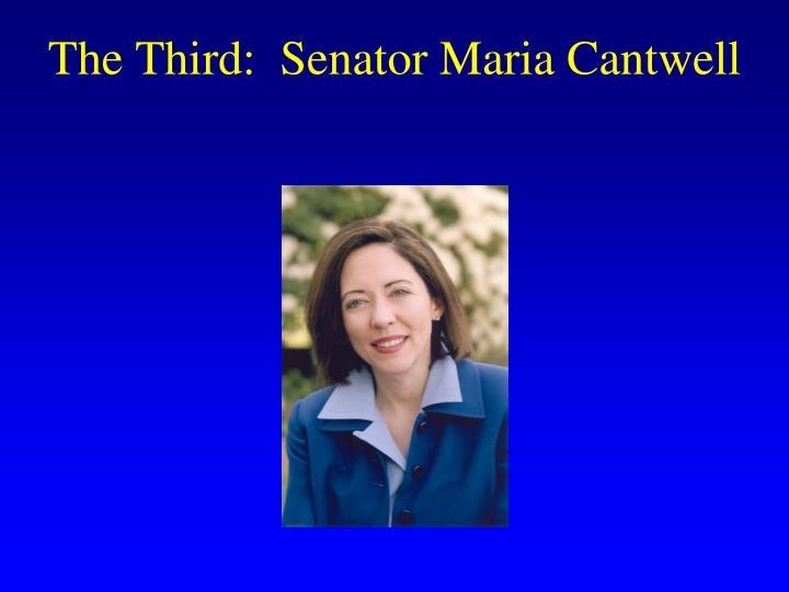 The Third:  Senator Maria Cantwell