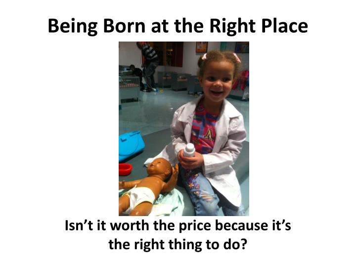 Being Born at the Right Place