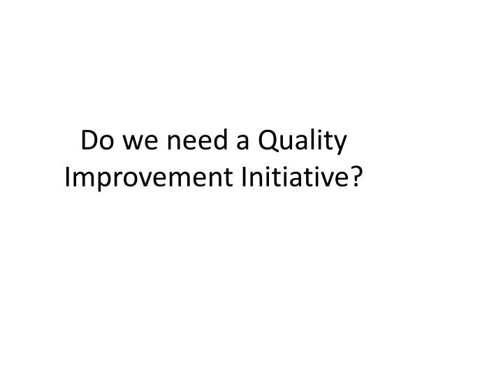 Do we need a Quality Improvement Initiative?