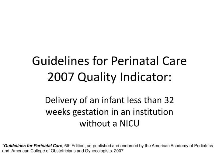 Guidelines for Perinatal Care 2007 Quality Indicator: