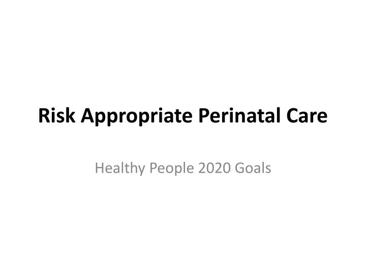 Risk Appropriate Perinatal Care
