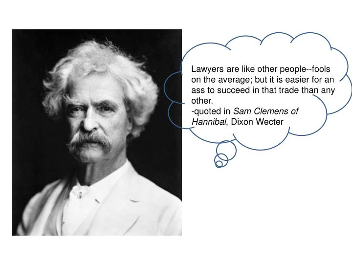 Lawyers are like other people--fools on the average; but it is easier for an ass to succeed in that trade than any other.