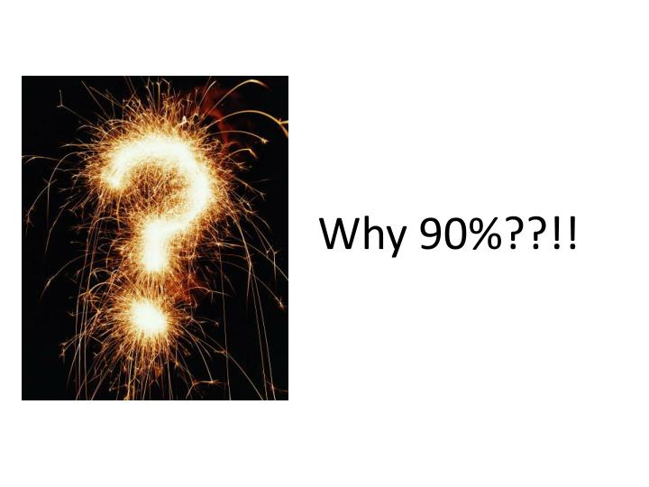 Why 90%??!!