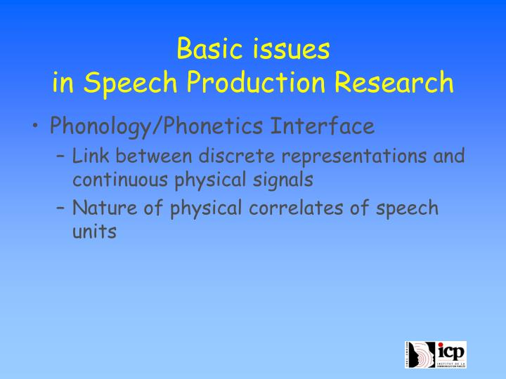 Basic issues in speech production research