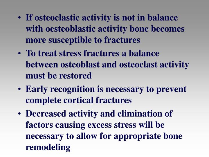 If osteoclastic activity is not in balance with oesteoblastic activity bone becomes more susceptible to fractures