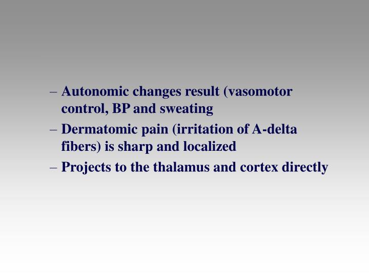 Autonomic changes result (vasomotor control, BP and sweating