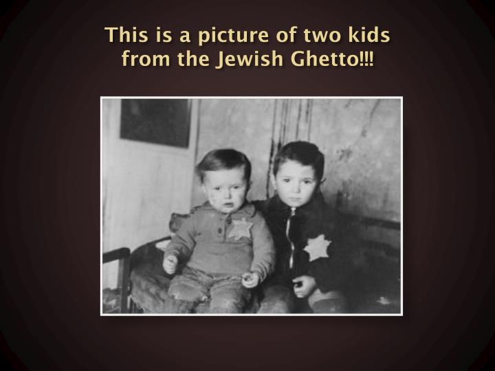This is a picture of two kids from the Jewish Ghetto!!!