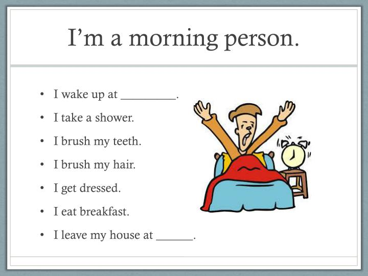 I'm a morning person.