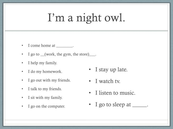 I'm a night owl.