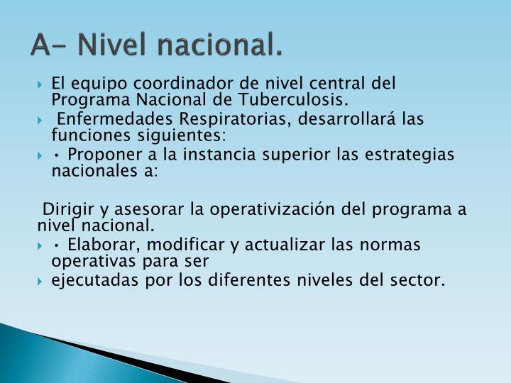 A- Nivel nacional.