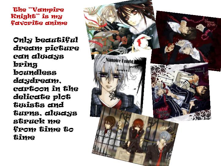"The ""Vampire   Knight"" is my favorite anime"