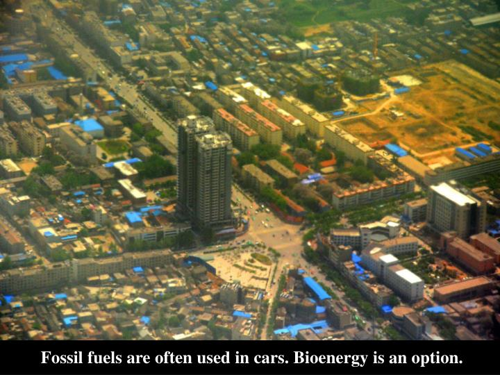 Fossil fuels are often used in cars. Bioenergy is an option.