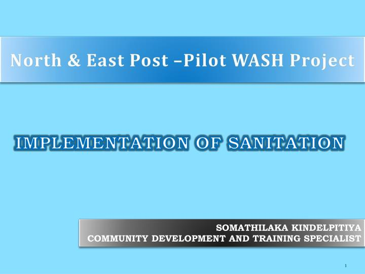 North & East Post –Pilot WASH Project