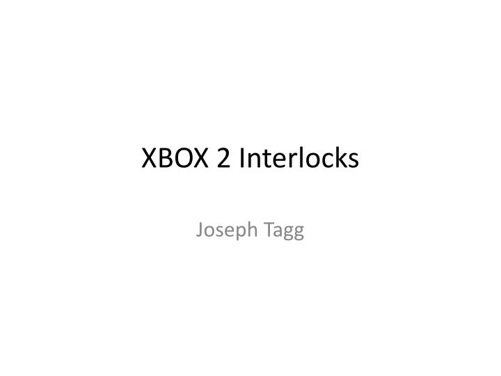 Xbox 2 interlocks