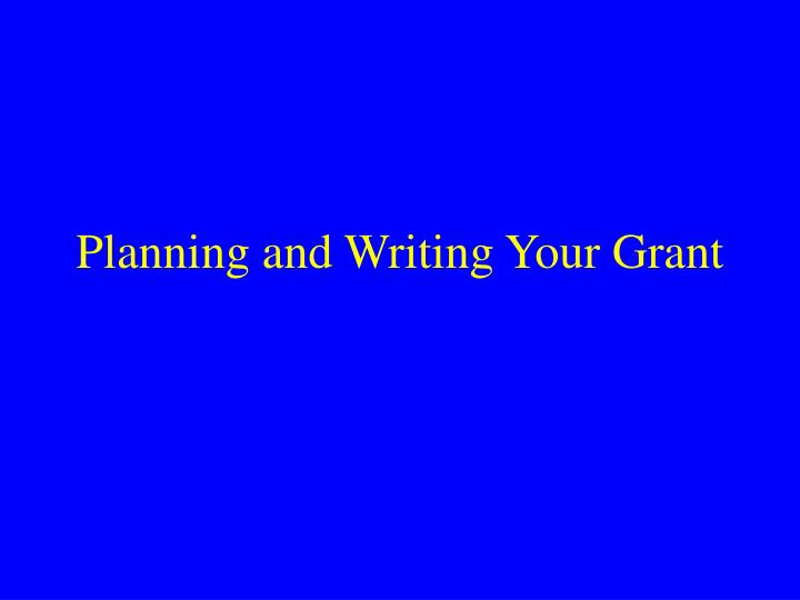 Planning and Writing Your Grant