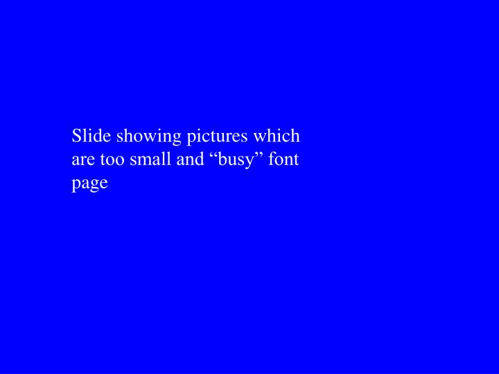 "Slide showing pictures which are too small and ""busy"" font page"