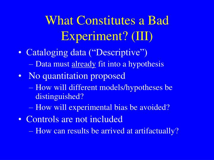 What Constitutes a Bad Experiment? (III)